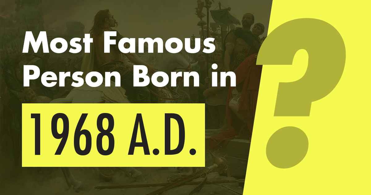 1 Most Famous Person Born In 1968